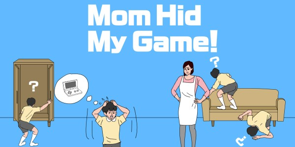 Mom Hid My Game!