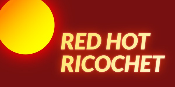 Red Hot Ricochet