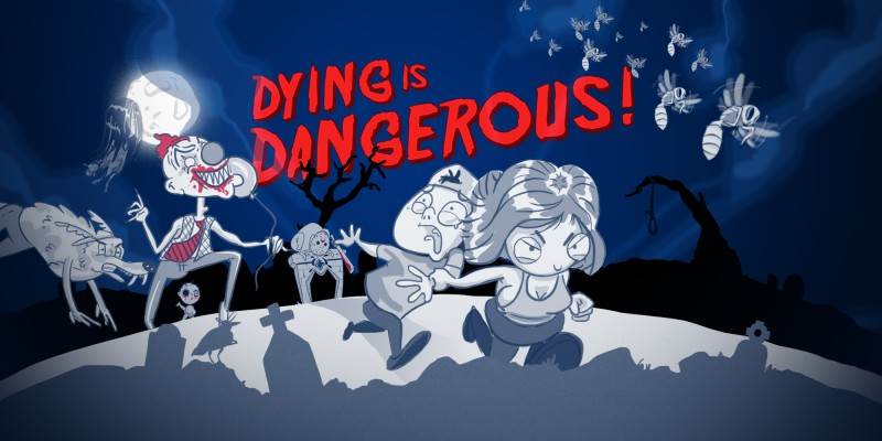 Dying Is Dangerous