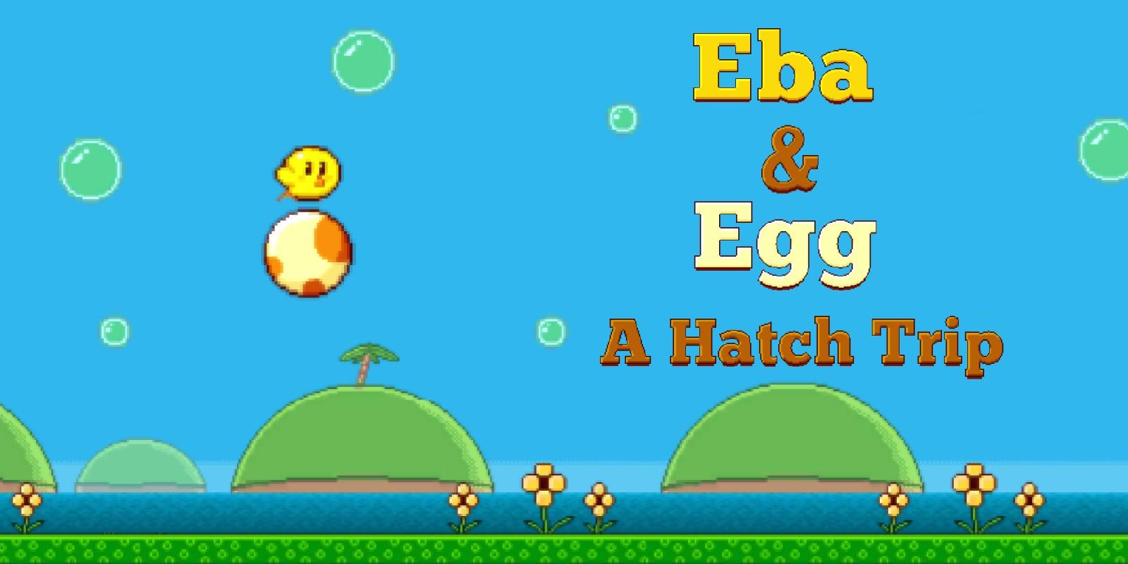 EBA: Eba & Egg: A Hatch Trip