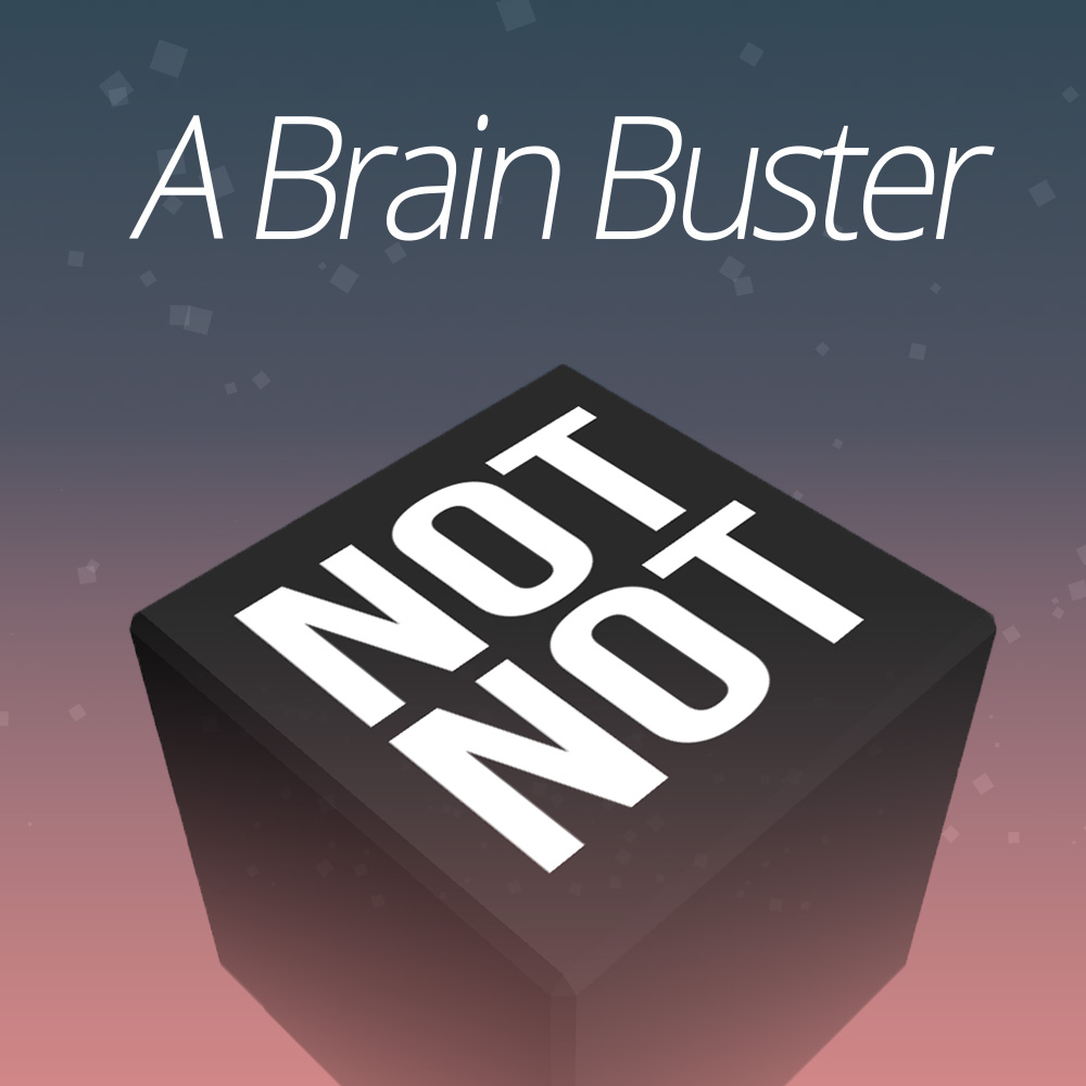 Not Not - A Brain Buster